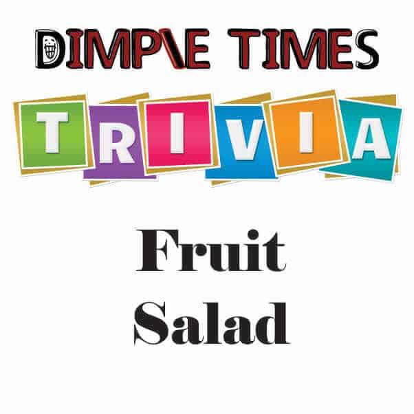 Dimple Times Trivia Fruit Salad