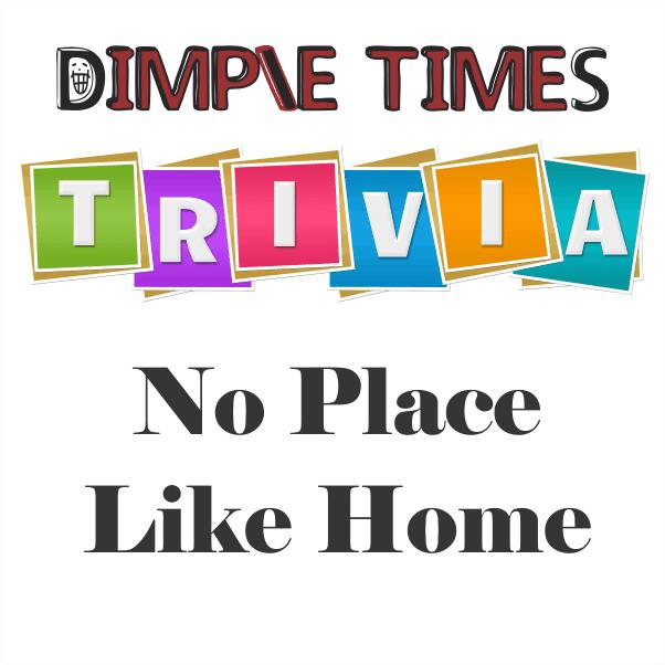 Dimple Times Trivia No Place Like Home
