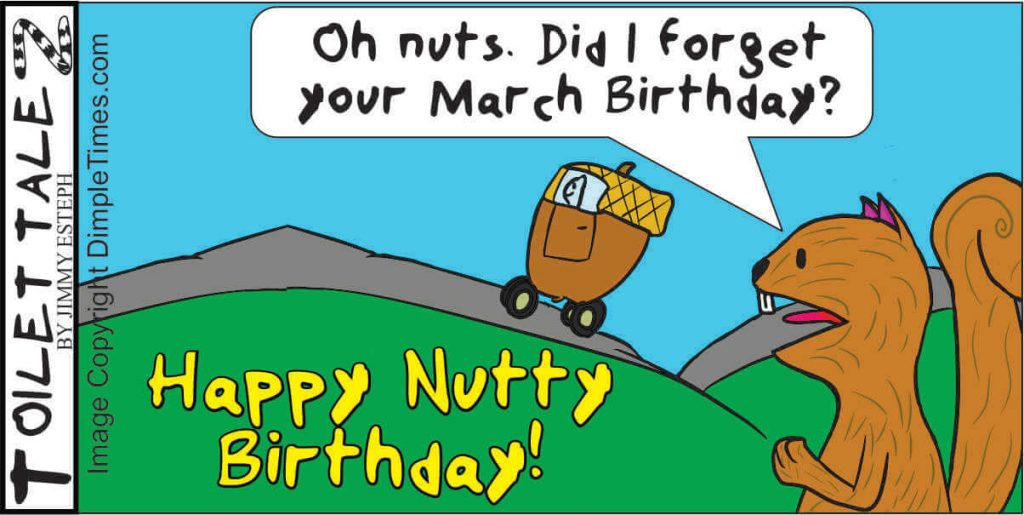 Oh nuts. Did I forget  your March Birthday?