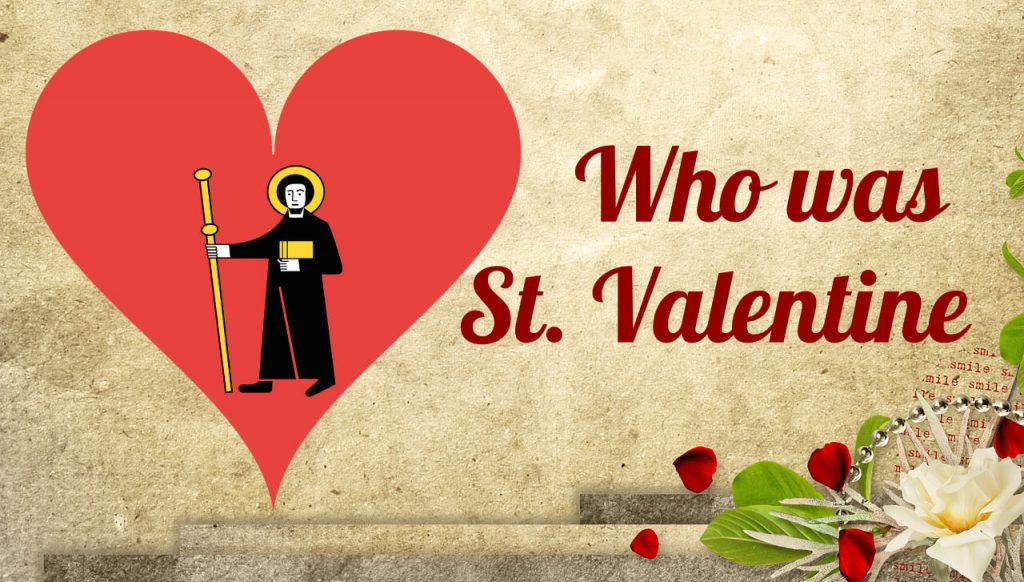 Who was St. Valentine, and why do we celebrate February 14th?
