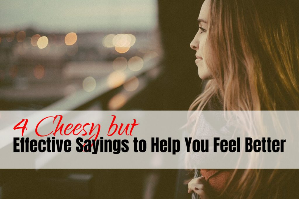 Four Cheesy but Effective Sayings to Help You Feel Better