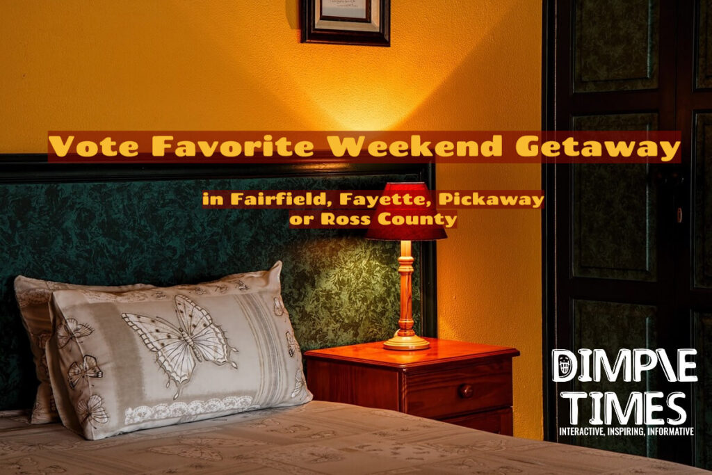 Vote Favorite Weekend Getaway in Fairfield, Fayette, Pickaway or Ross County
