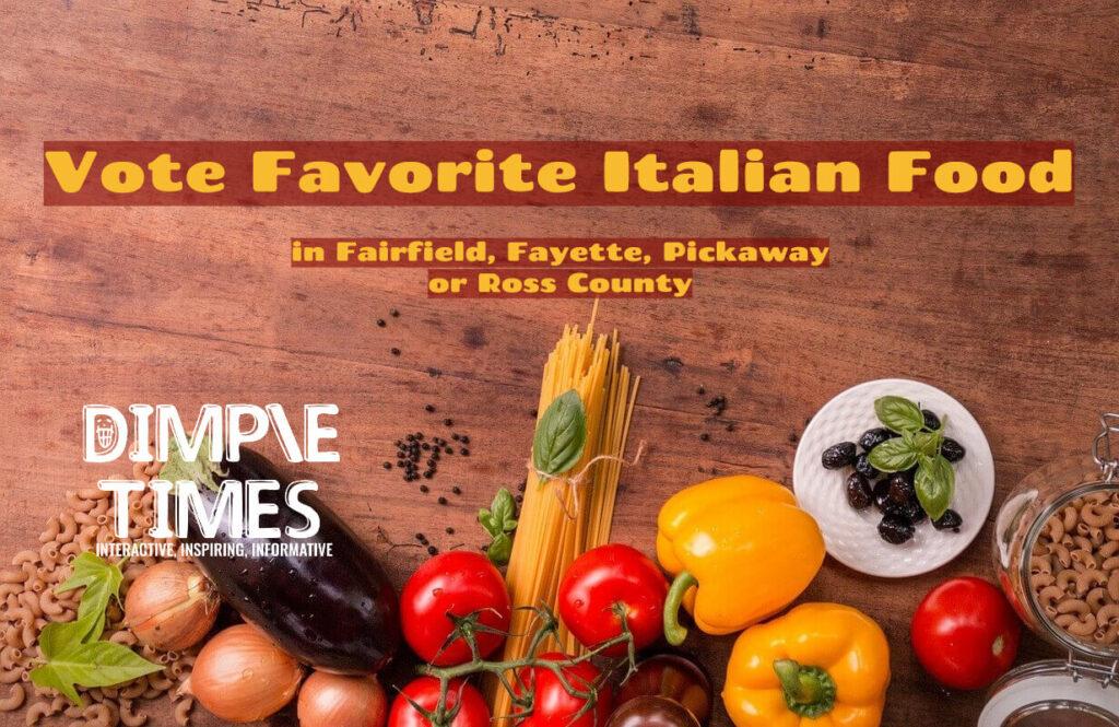 Vote Favorite Italian Food in Fairfield, Fayette, Pickaway or Ross County
