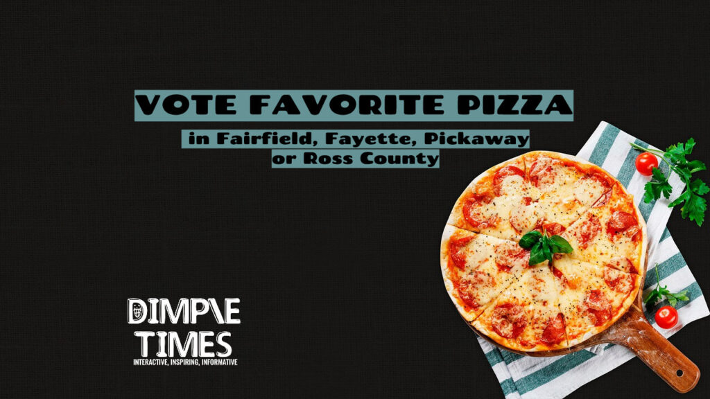 Vote Favorite PIZZA in Fairfield, Fayette, Pickaway or Ross County