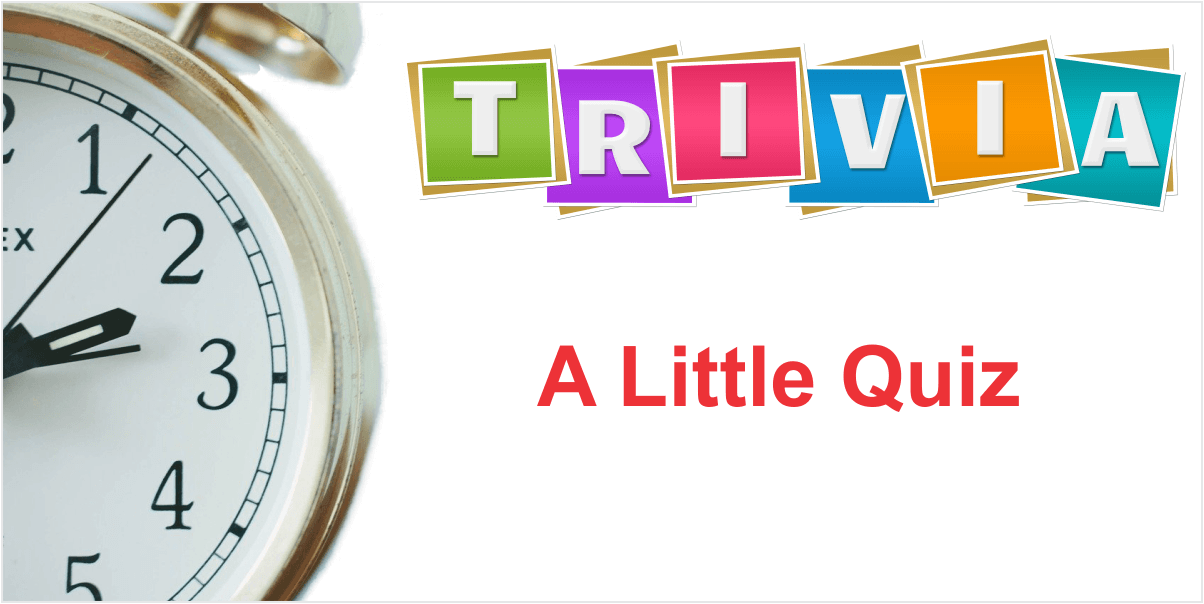 Trivia Time - A little quiz - November 20, 2020
